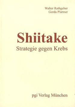 Shiitake – Strategie gegen Krebs. von Plattner,  Gerda, Rathgeber,  Walter