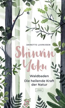Shinrin Yoku – Waldbaden. Die heilende Kraft der Natur von Lavrijsen,  Annette, Schroth,  Simone