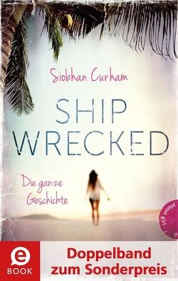 Shipwrecked – Die ganze Geschichte (Doppelband zum Sonderpreis) von Curham,  Siobhan