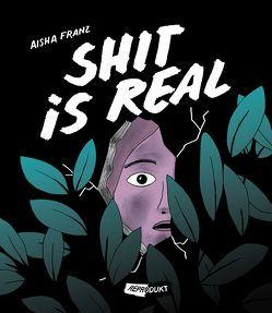 Shit is real von Franz,  Aisha