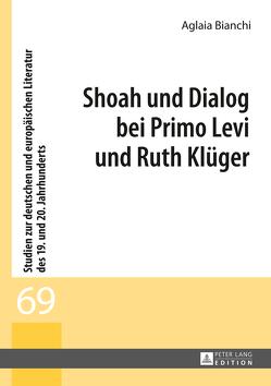 Shoah und Dialog bei Primo Levi und Ruth Klüger von Bianchi,  Aglaia