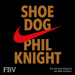 Shoe Dog von Knight,  Phil, Lehnen,  Stefan