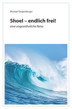 Shoel – endlich frei! von Geigenberger,  Michael