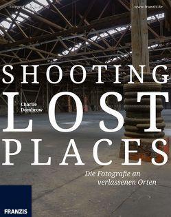 Shooting Lost Places – Fotografie an verlassenen und mystischen Orten von Dombrow,  Charlie