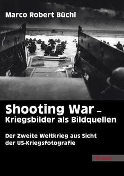 Shooting War – Kriegsbilder als Bildquellen von Büchl,  Marco R