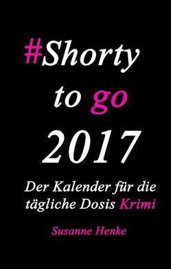 Shorty to go 2017 – Der Kalender für die tägliche Dosis Krimi von Henke,  Susanne