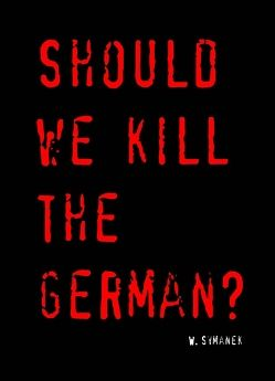 Should we kill the German? von Symanek,  Werner