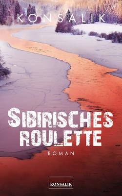 Sibirisches Roulette von Konsalik,  Heinz G.