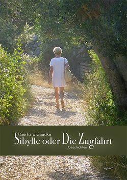 Sibylle oder Die Zugfahrt von Gaedke,  Gerhard