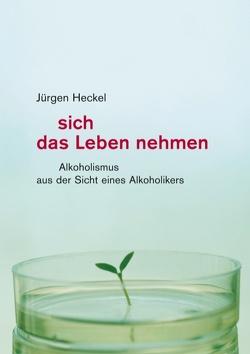 Sich das Leben nehmen von Heckel,  Jürgen