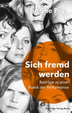 She She Pop – Sich fremd werden von Bark,  Sebastian, Birgfeld,  Johannes, Lucassen,  Lisa, Papatheodorou,  Ilia, Pop,  She She, Quiñones,  Aenne
