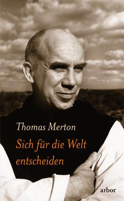Sich für die Welt entscheiden von Merton,  Thomas, Schuhmacher,  Stephan