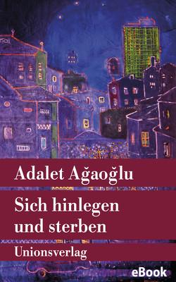 Sich hinlegen und sterben von Agaoglu,  Adalet, Iren,  Ingrid
