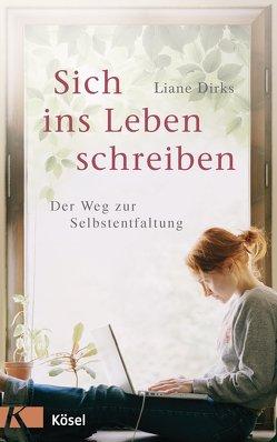 Sich ins Leben schreiben von Dirks,  Liane