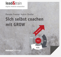 Sich selbst coachen mit GROW von Freisler,  Renate, Greßer,  Katrin