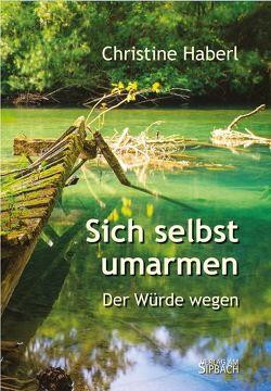 Sich selbst umarmen von Haberl,  Christine, Kieleithner,  Hermann