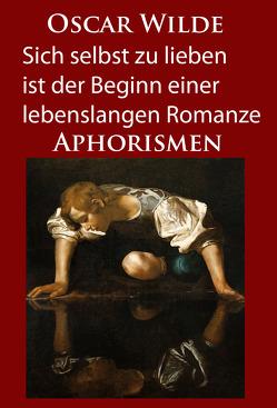 Sich selbst zu lieben ist der Beginn einer lebenslangen Romanze von Wilde,  Oscar