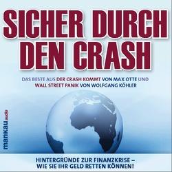 """Sicher durch den Crash – Beste aus """"Der Crash kommt"""" (Max Otte) und """"Wall Street Panik"""" (Wolfgang Köhler) von Carl,  Mike, Hacker,  Angelika, Koehler,  Wolfgang, Otte,  Max, Simon,  Kathrin"""