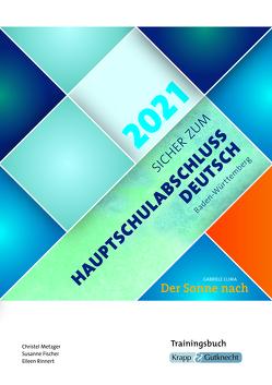 Sicher zum Hauptschulabschluss Deutsch Baden-Württemberg 2021 – Der Sonne nach von Biedermann,  Julia, Fischer,  Susanne, Metzger,  Christel, Rinnert,  Eileen