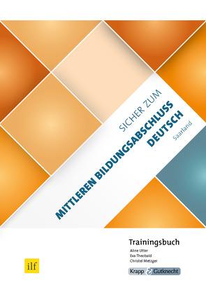 Sicher zum Mittleren Bildungsabschluss Deutsch Saarland – Trainingsbuch von Metzger,  Christel, Theobald,  Eva, Utter,  Aline