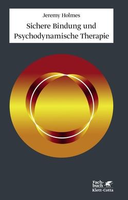Sichere Bindung und Psychodynamische Therapie von Grossmann,  Klaus, Holmes,  Jeremy, Nolte,  Tobias