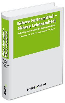 Sichere Futtermittel – Sichere Lebensmittel von Bernsmann,  Dr. Thorsten, Brand,  Dr. Benedikt, Schulz-Schroeder,  Dr. Gudrun, Töpper,  Dr. Anja