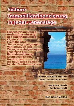 Sichere Immobilienfinanzierung in jeder Lebenslage von Fischer,  Hans J, Hardt,  Andreas
