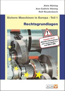 Sichere Maschinen in Europa – Teil 1 – Rechtsgrundlagen von Hüning,  Alois, Hüning,  Ann-Cathrin, Reudenbach,  Rolf