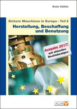Sichere Maschinen in Europa – Teil 2 – Herstellung, Beschaffung und Benutzung von Kälble,  Bodo