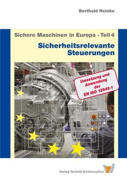 Sichere Maschinen in Europa – Teil 4 – Sicherheitsrelevante Steuerungen von Heinke,  Berthold