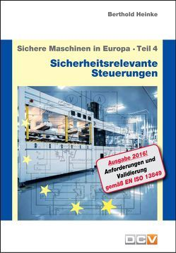 Sichere Maschinen in Europa – Teil 4 – Sicherheitsrelevante Steuerungen von Heinke,  Berthold, Heinke,  Christian