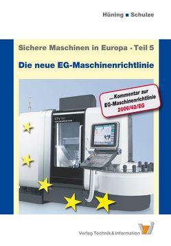 Sichere Maschinen in Europa – Teil 5 – Die neue EG-Maschinenrichtlinie von Hüning,  Alois, Schulze,  Marc