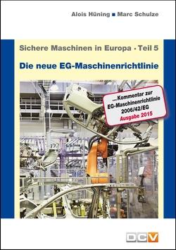 """Sichere Maschinen in Europa – Teil 5 – Die """"neue"""" EG-Maschinenrichtlinie von Hüning,  Alois, Schulze,  Marc"""