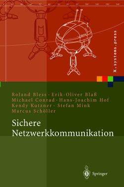 Sichere Netzwerkkommunikation von Blaß,  Erik-Oliver, Bless,  Roland, Conrad,  Michael, Hof,  Hans-Joachim, Kutzner,  Kendy, Mink,  Stefan, Schöller,  Marcus
