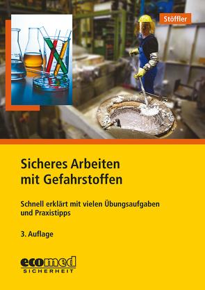 Sicheres Arbeiten mit Gefahrstoffen von Stöffler,  Birgit