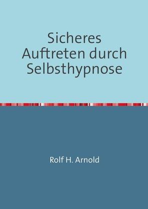 Sicheres Auftreten durch Selbsthypnose von Arnold,  Rolf H.