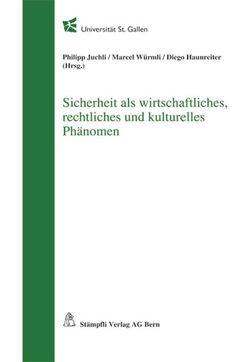 Sicherheit als wirtschaftliches, rechtliches und kulturelles Phänomen von Haunreiter,  Diego, Juchli,  Philipp, Würmli,  Marcel
