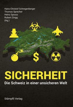 Sicherheit – Die Schweiz in einer unsicheren Welt von Schregenberger,  Hans-Christof, Sprecher,  Thomas, Spross,  Heinz, Zingg,  Robert