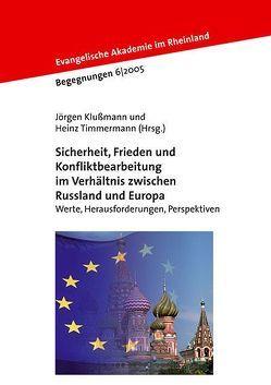 Sicherheit, Frieden und Konfliktbearbeitung im Verhältnis zwischen Russland und Europa von Klussmann,  Jörgen, Timmermann,  Heinz