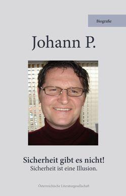 Sicherheit gibt es nicht von P.,  Johann