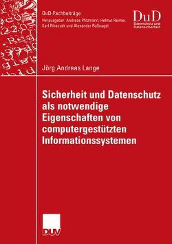 Sicherheit und Datenschutz als notwendige Eigenschaften von computergestützten Informationssystemen von Gabriel,  Prof. Dr. Roland, Lange,  Jörg Andreas
