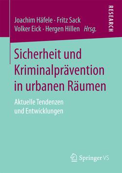Sicherheit und Kriminalprävention in urbanen Räumen von Eick,  Volker, Häfele,  Joachim, Hillen,  Hergen, Sack,  Fritz