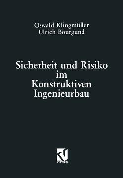 Sicherheit und Risiko im Konstruktiven Ingenieurbau von Klingmüller,  Oswald