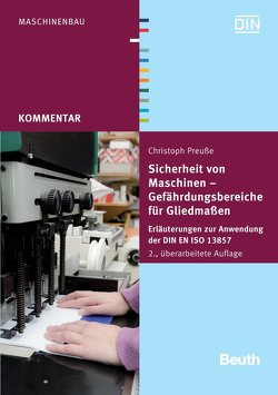 Sicherheit von Maschinen – Gefährdungsbereiche für Gliedmaßen von Preuße,  Christoph