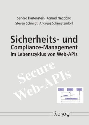 Sicherheits- und Compliance-Management im Lebenszyklus von Web-APIs von Hartenstein,  Sandro, Nadobny,  Konrad, Schmidt,  Steven, Schmietendorf,  Andreas