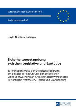 Sicherheitsgesetzgebung zwischen Legislative und Exekutive von Katsarov,  Ivaylo