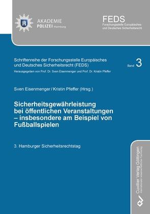 Sicherheitsgewährleistung bei öffentlichen Veranstaltungen – insbesondere am Beispiel von Fußballspielen von Eisenmenger,  Sven, Pfeffer,  Kristin