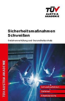 Sicherheitsmaßnahmen Schweißen von Bayer,  Christian, Krizsanich,  Wolfgang, Kunes,  Philip