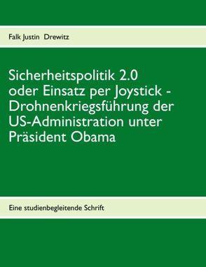 Sicherheitspolitik 2.0 oder Einsatz per Joystick von Drewitz,  Falk Justin