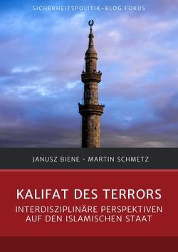 Sicherheitspolitik-Blog Fokus / Kalifat des Terrors von Biene,  Janusz, Schmetz,  Martin